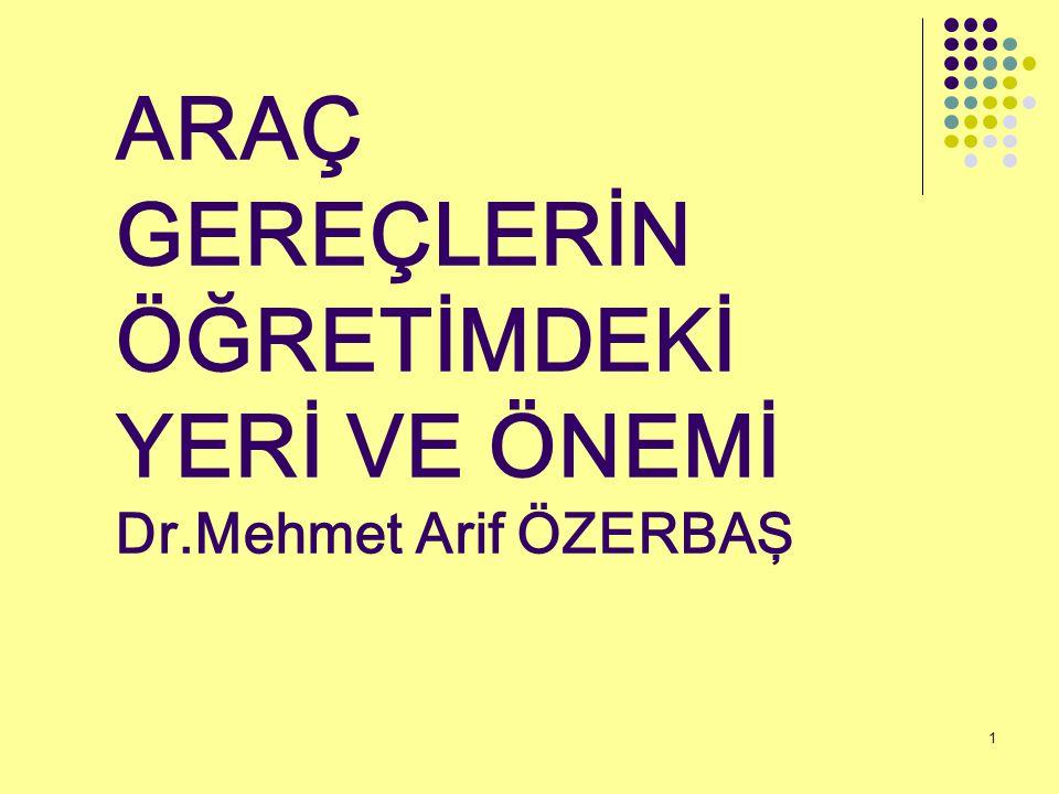 ARAÇ GEREÇLERİN ÖĞRETİMDEKİ YERİ VE ÖNEMİ Dr.Mehmet Arif ÖZERBAŞ