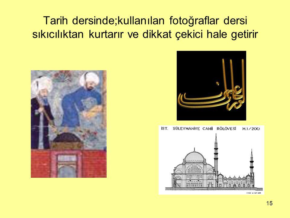 Tarih dersinde;kullanılan fotoğraflar dersi sıkıcılıktan kurtarır ve dikkat çekici hale getirir