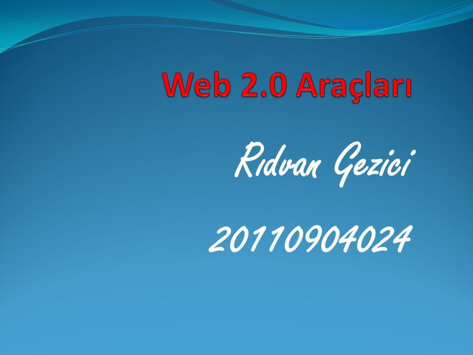 Web 2.0 Araçları Rıdvan Gezici 20110904024