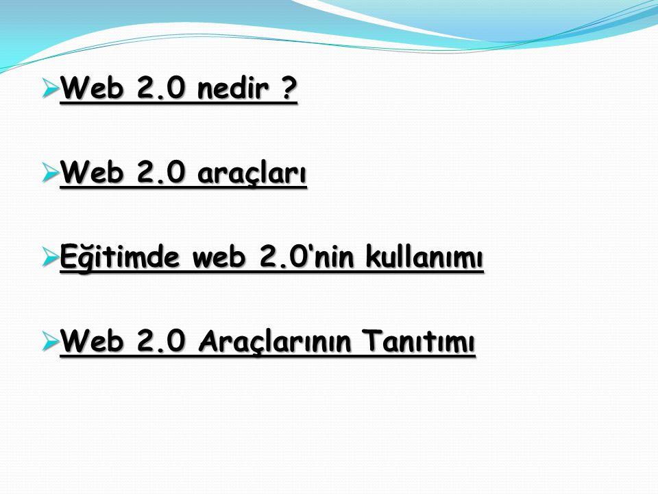 Web 2.0 nedir Web 2.0 araçları Eğitimde web 2.0'nin kullanımı Web 2.0 Araçlarının Tanıtımı