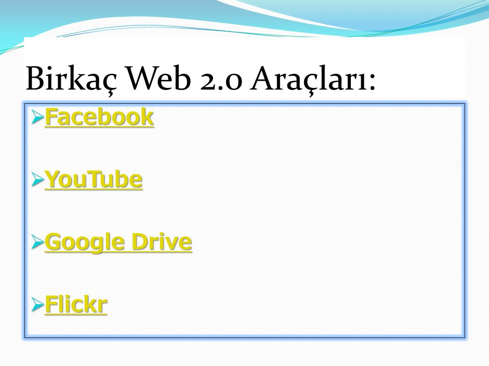 Birkaç Web 2.0 Araçları: Facebook YouTube Google Drive Flickr