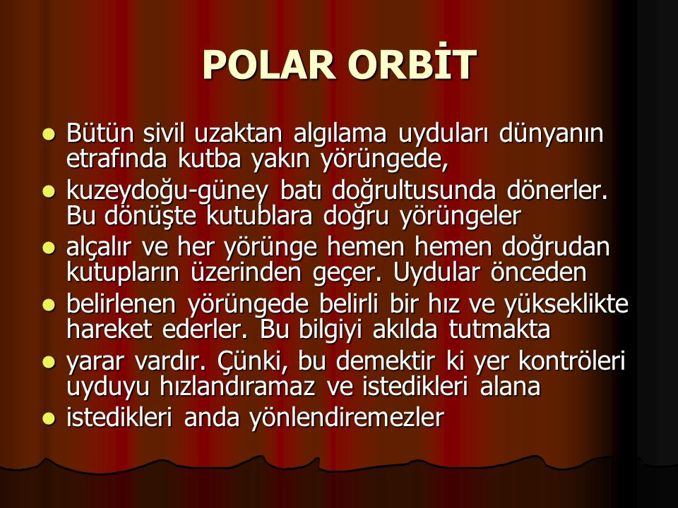 POLAR ORBİT Bütün sivil uzaktan algılama uyduları dünyanın etrafında kutba yakın yörüngede,