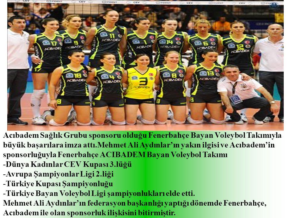 Acıbadem Sağlık Grubu sponsoru olduğu Fenerbahçe Bayan Voleybol Takımıyla büyük başarılara imza attı.Mehmet Ali Aydınlar'ın yakın ilgisi ve Acıbadem'in sponsorluğuyla Fenerbahçe ACIBADEM Bayan Voleybol Takımı