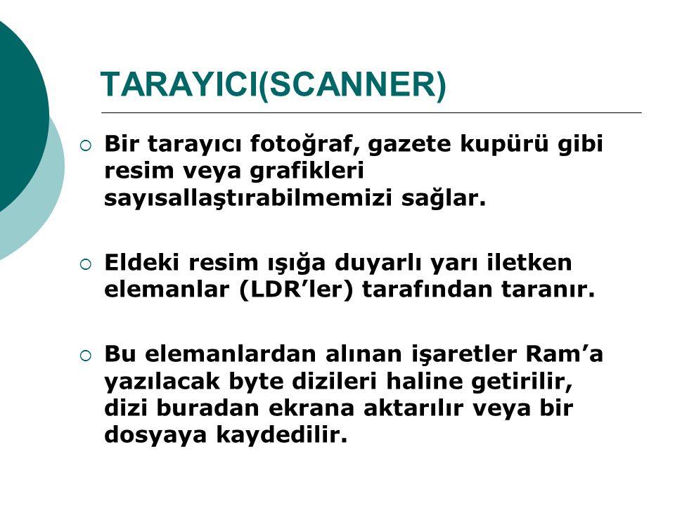 TARAYICI(SCANNER) Bir tarayıcı fotoğraf, gazete kupürü gibi resim veya grafikleri sayısallaştırabilmemizi sağlar.
