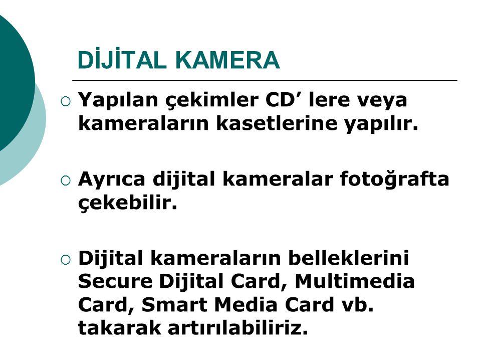 DİJİTAL KAMERA Yapılan çekimler CD' lere veya kameraların kasetlerine yapılır. Ayrıca dijital kameralar fotoğrafta çekebilir.