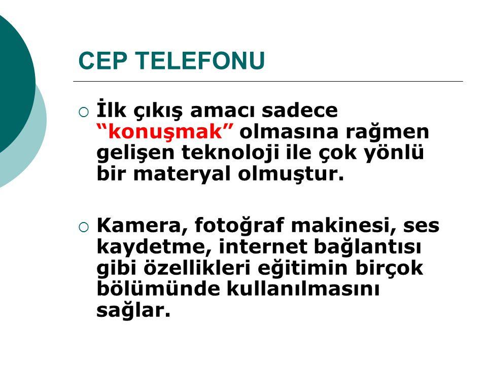 CEP TELEFONU İlk çıkış amacı sadece konuşmak olmasına rağmen gelişen teknoloji ile çok yönlü bir materyal olmuştur.