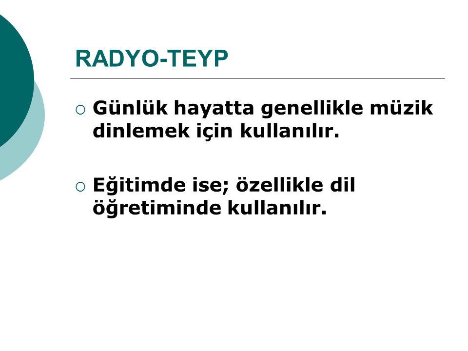 RADYO-TEYP Günlük hayatta genellikle müzik dinlemek için kullanılır.