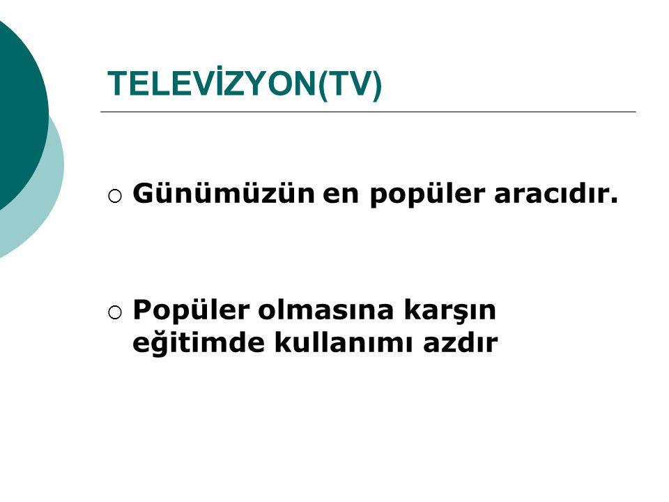 TELEVİZYON(TV) Günümüzün en popüler aracıdır.