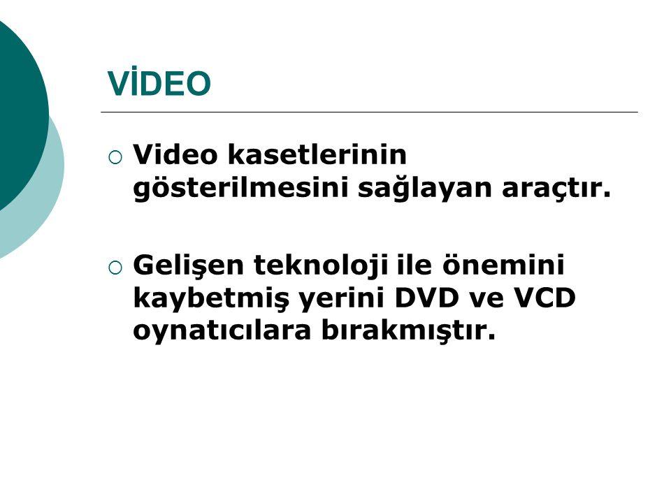 VİDEO Video kasetlerinin gösterilmesini sağlayan araçtır.