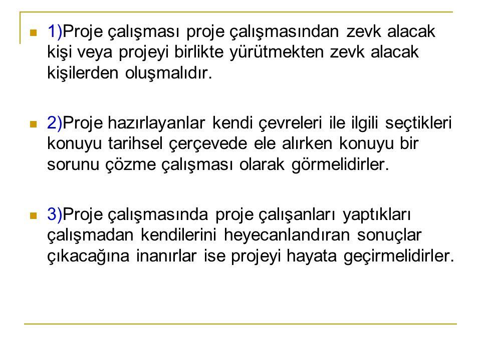 1)Proje çalışması proje çalışmasından zevk alacak kişi veya projeyi birlikte yürütmekten zevk alacak kişilerden oluşmalıdır.