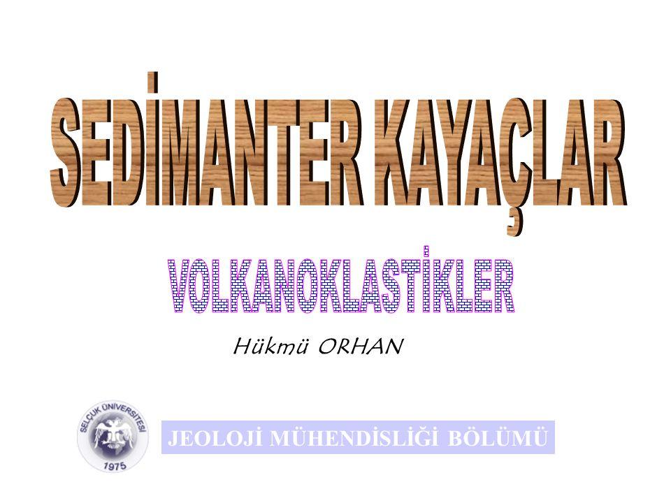 SEDİMANTER KAYAÇLAR VOLKANOKLASTİKLER Hükmü ORHAN