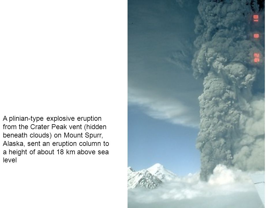 A plinian-type explosive eruption from the Crater Peak vent (hidden beneath clouds) on Mount Spurr, Alaska, sent an eruption column to a height of about 18 km above sea level