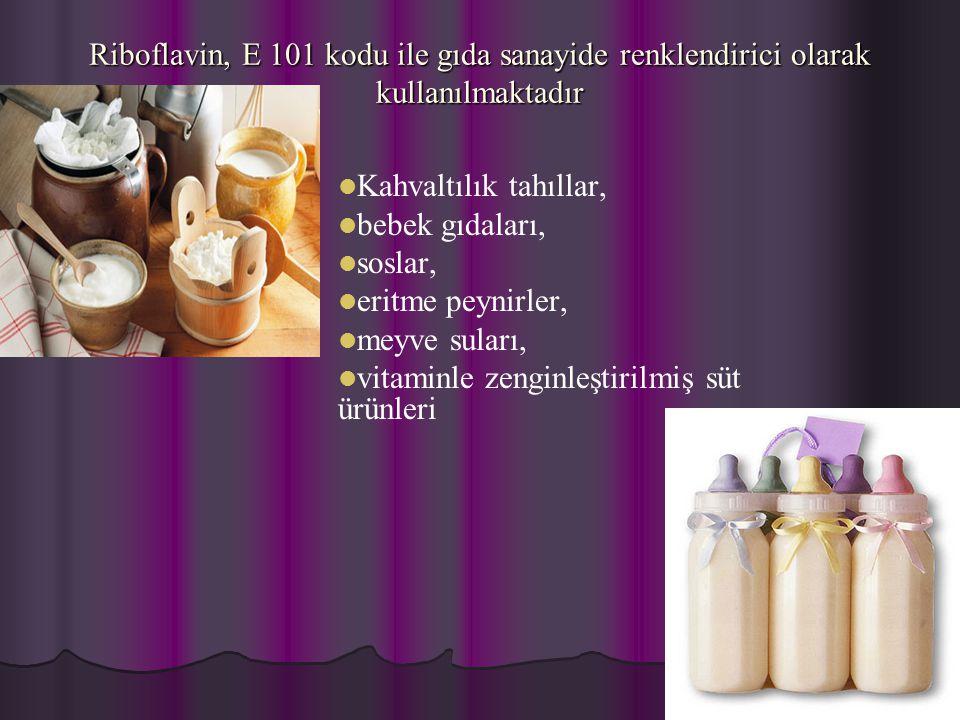 Riboflavin, E 101 kodu ile gıda sanayide renklendirici olarak kullanılmaktadır