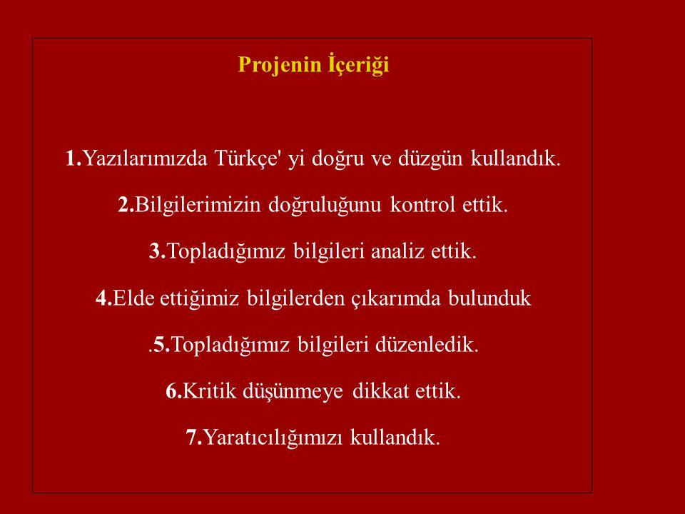 Projenin İçeriği 1. Yazılarımızda Türkçe yi doğru ve düzgün kullandık