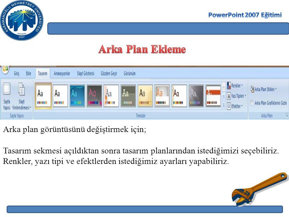 Arka Plan Ekleme Arka plan görüntüsünü değiştirmek için;