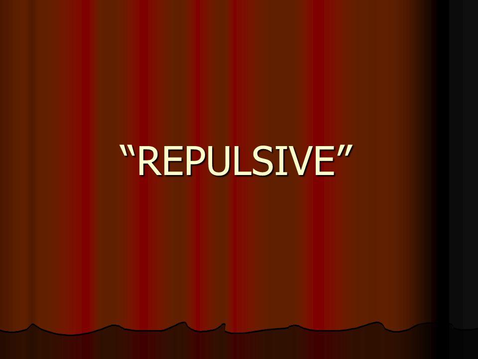 REPULSIVE