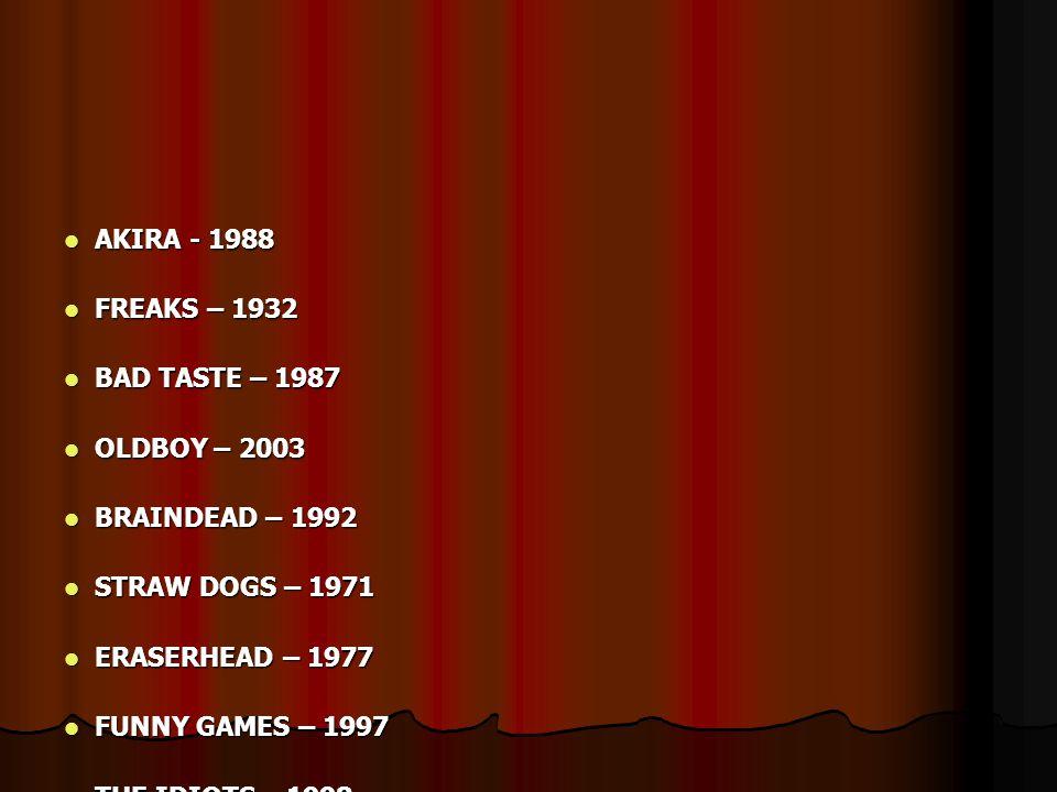 AKIRA - 1988 FREAKS – 1932. BAD TASTE – 1987. OLDBOY – 2003. BRAINDEAD – 1992. STRAW DOGS – 1971.