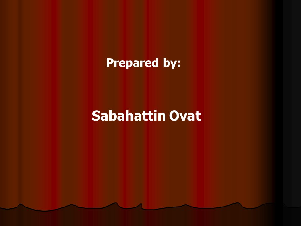 Prepared by: Sabahattin Ovat