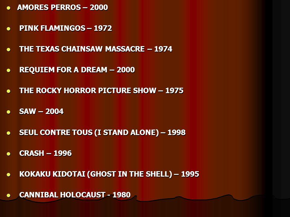 AMORES PERROS – 2000 PINK FLAMINGOS – 1972. THE TEXAS CHAINSAW MASSACRE – 1974. REQUIEM FOR A DREAM – 2000.