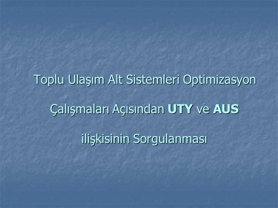 Toplu Ulaşım Alt Sistemleri Optimizasyon Çalışmaları Açısından UTY ve AUS ilişkisinin Sorgulanması