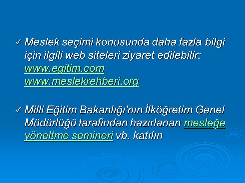 Meslek seçimi konusunda daha fazla bilgi için ilgili web siteleri ziyaret edilebilir: www.egitim.com www.meslekrehberi.org