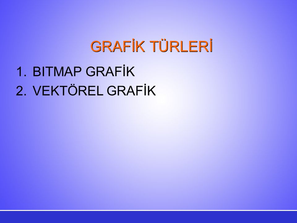 GRAFİK TÜRLERİ BITMAP GRAFİK VEKTÖREL GRAFİK