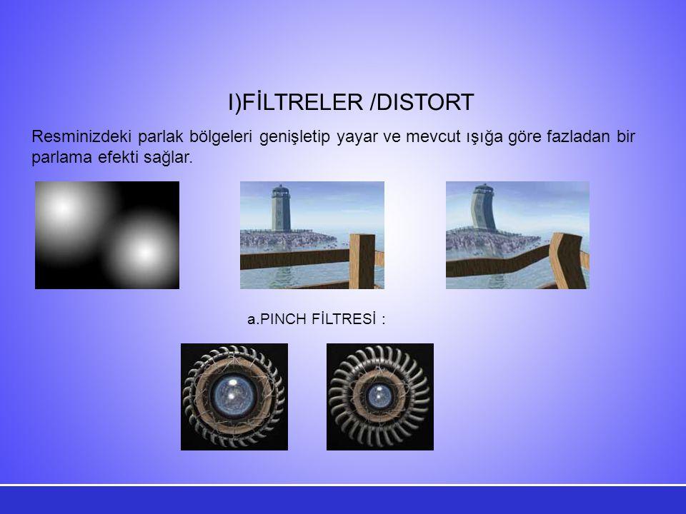 FİLTRELER /DISTORT Resminizdeki parlak bölgeleri genişletip yayar ve mevcut ışığa göre fazladan bir parlama efekti sağlar.