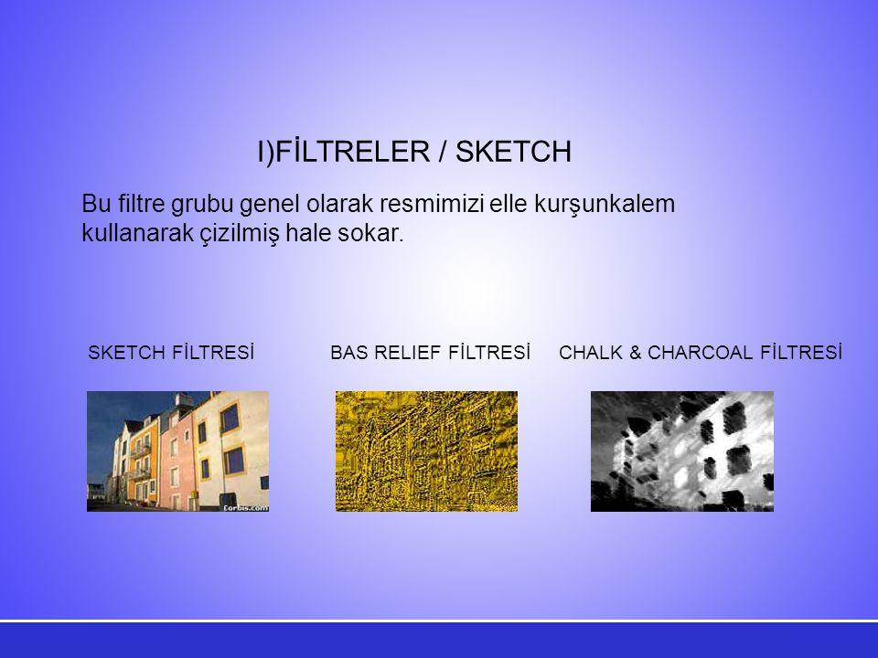 FİLTRELER / SKETCH Bu filtre grubu genel olarak resmimizi elle kurşunkalem kullanarak çizilmiş hale sokar.