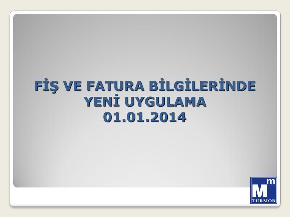 FİŞ VE FATURA BİLGİLERİNDE YENİ UYGULAMA 01.01.2014