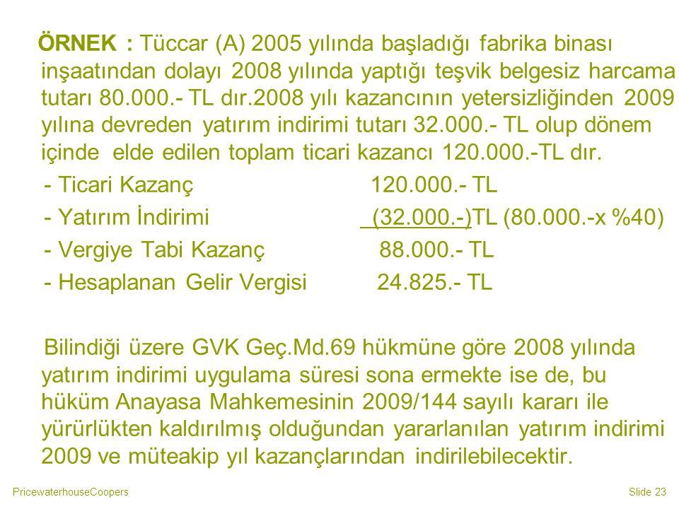 ÖRNEK : Tüccar (A) 2005 yılında başladığı fabrika binası inşaatından dolayı 2008 yılında yaptığı teşvik belgesiz harcama tutarı 80.000.- TL dır.2008 yılı kazancının yetersizliğinden 2009 yılına devreden yatırım indirimi tutarı 32.000.- TL olup dönem içinde elde edilen toplam ticari kazancı 120.000.-TL dır.