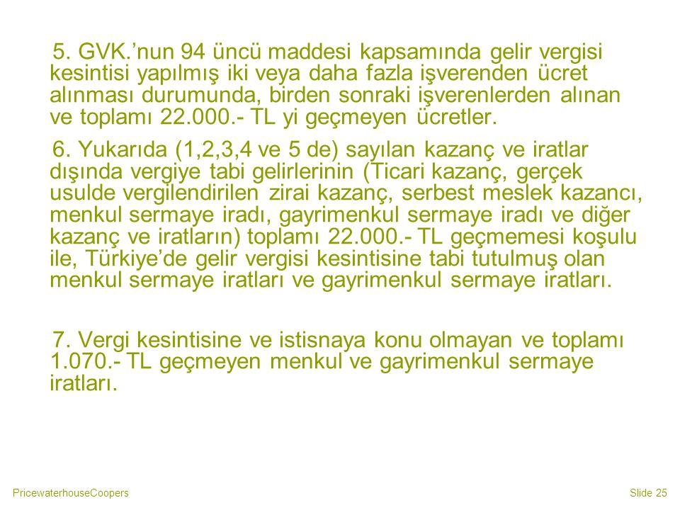 5. GVK.'nun 94 üncü maddesi kapsamında gelir vergisi kesintisi yapılmış iki veya daha fazla işverenden ücret alınması durumunda, birden sonraki işverenlerden alınan ve toplamı 22.000.- TL yi geçmeyen ücretler.