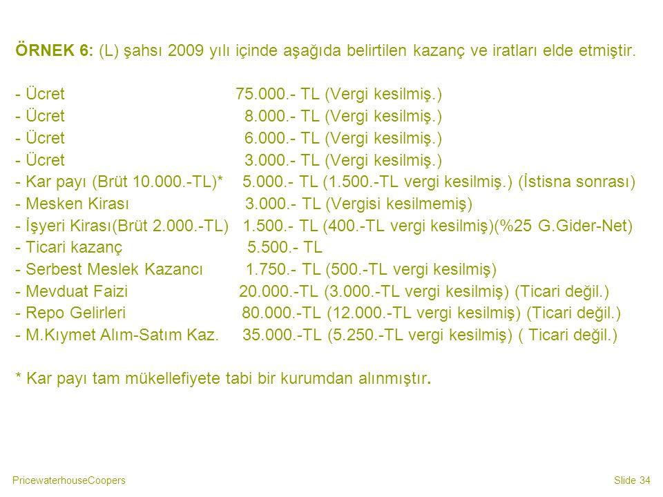ÖRNEK 6: (L) şahsı 2009 yılı içinde aşağıda belirtilen kazanç ve iratları elde etmiştir.