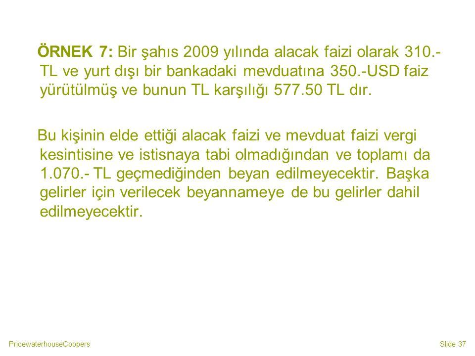ÖRNEK 7: Bir şahıs 2009 yılında alacak faizi olarak 310