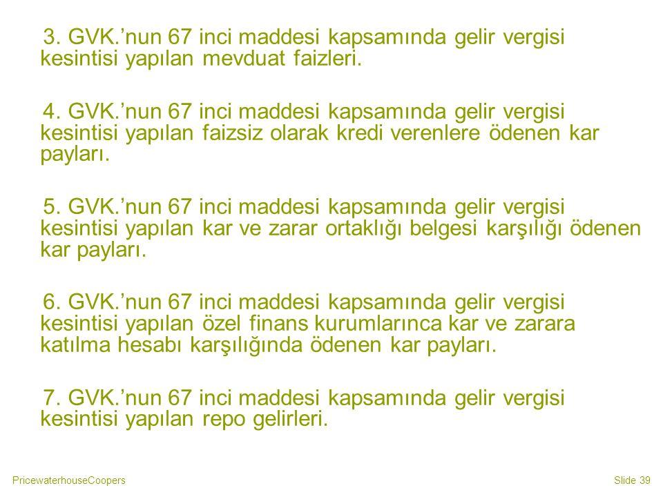 3. GVK.'nun 67 inci maddesi kapsamında gelir vergisi kesintisi yapılan mevduat faizleri.