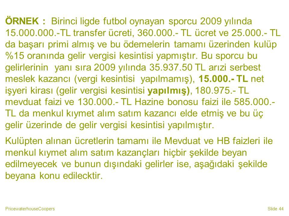 ÖRNEK : Birinci ligde futbol oynayan sporcu 2009 yılında 15. 000. 000