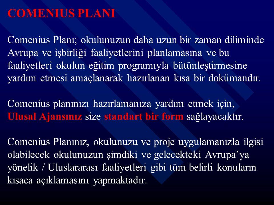 COMENIUS PLANI Comenius Planı; okulunuzun daha uzun bir zaman diliminde Avrupa ve işbirliği faaliyetlerini planlamasına ve bu faaliyetleri okulun eğitim programıyla bütünleştirmesine yardım etmesi amaçlanarak hazırlanan kısa bir dokümandır.
