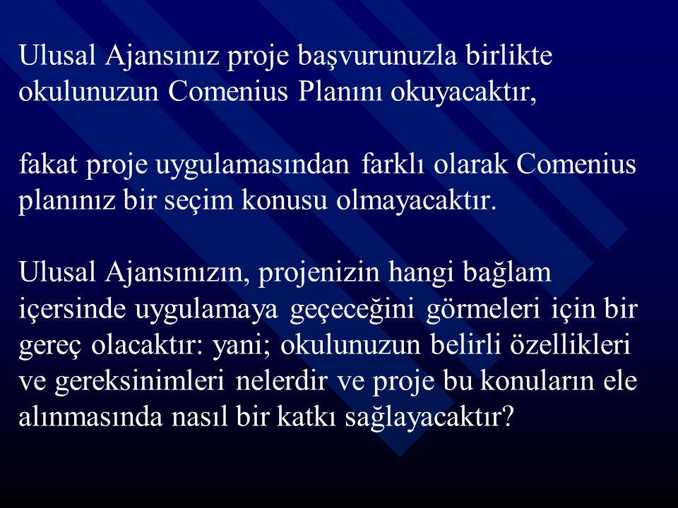 Ulusal Ajansınız proje başvurunuzla birlikte okulunuzun Comenius Planını okuyacaktır, fakat proje uygulamasından farklı olarak Comenius planınız bir seçim konusu olmayacaktır.