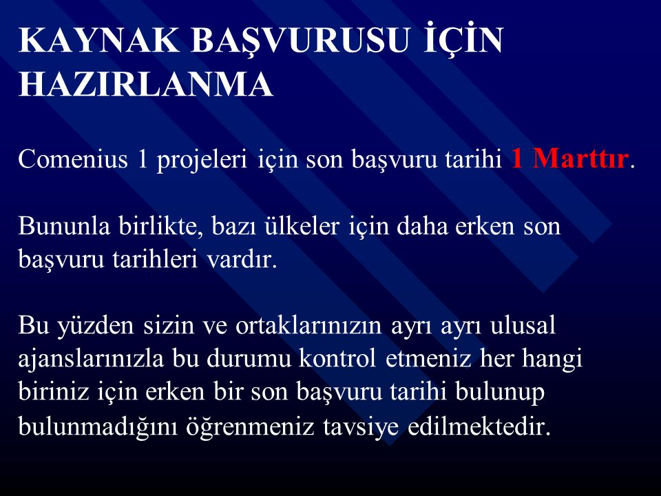 KAYNAK BAŞVURUSU İÇİN HAZIRLANMA Comenius 1 projeleri için son başvuru tarihi 1 Marttır.