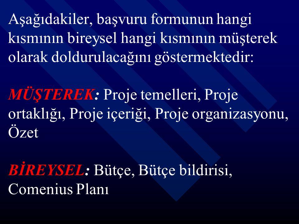 Aşağıdakiler, başvuru formunun hangi kısmının bireysel hangi kısmının müşterek olarak doldurulacağını göstermektedir: MÜŞTEREK: Proje temelleri, Proje ortaklığı, Proje içeriği, Proje organizasyonu, Özet BİREYSEL: Bütçe, Bütçe bildirisi, Comenius Planı
