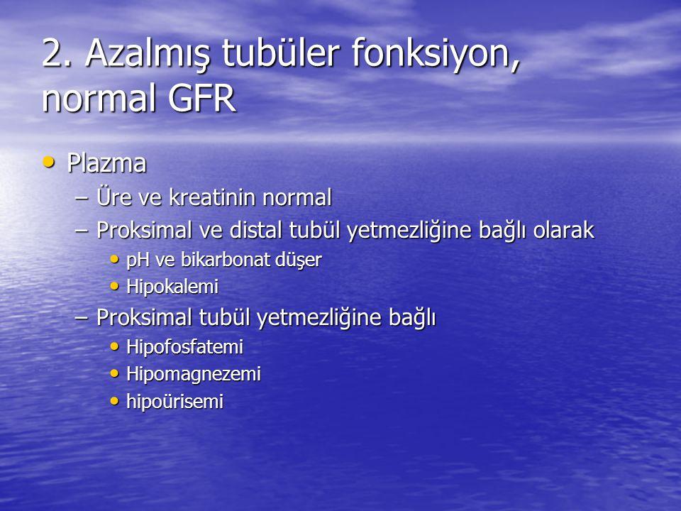 2. Azalmış tubüler fonksiyon, normal GFR