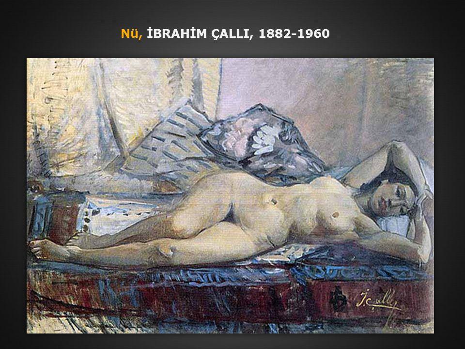 Nü, İBRAHİM ÇALLI, 1882-1960