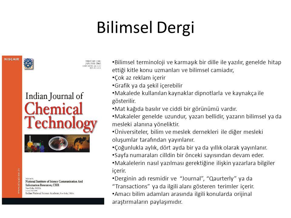 Bilimsel Dergi Bilimsel terminoloji ve karmaşık bir dille ile yazılır, genelde hitap ettiği kitle konu uzmanları ve bilimsel camiadır,