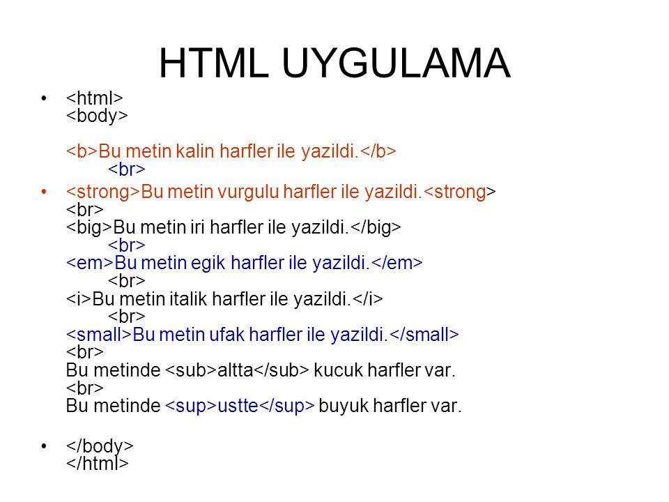 HTML UYGULAMA <html> <body> <b>Bu metin kalin harfler ile yazildi.</b> <br>