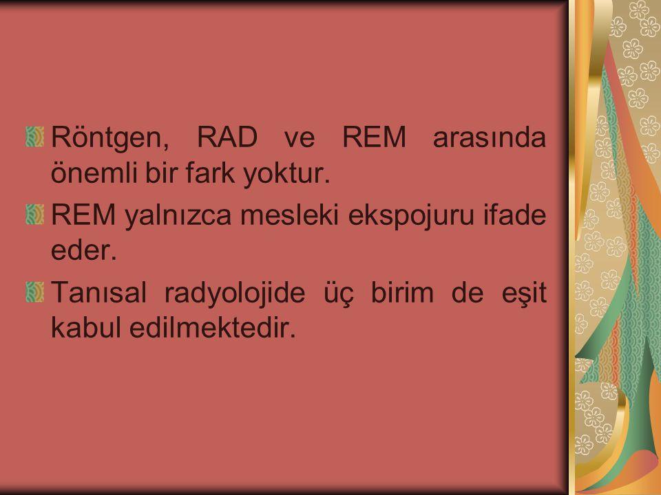 Röntgen, RAD ve REM arasında önemli bir fark yoktur.