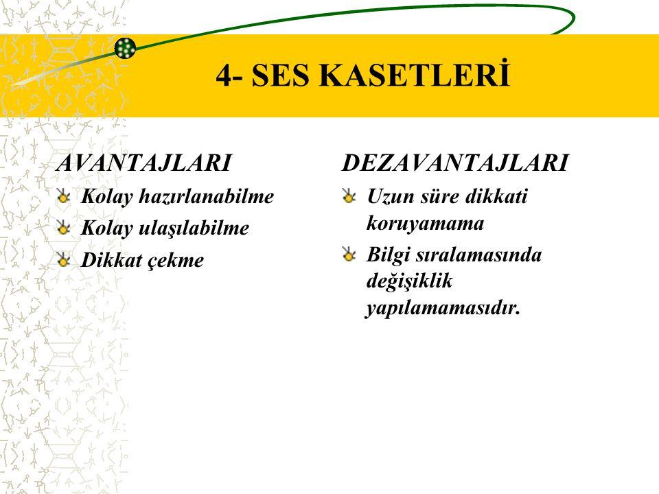 4- SES KASETLERİ AVANTAJLARI DEZAVANTAJLARI Kolay hazırlanabilme
