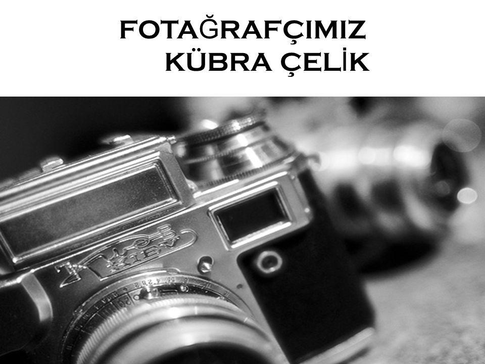 FOTAĞRAFÇIMIZ KÜBRA ÇELİK