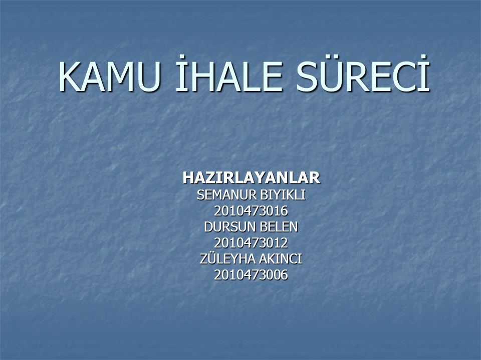 KAMU İHALE SÜRECİ HAZIRLAYANLAR SEMANUR BIYIKLI 2010473016