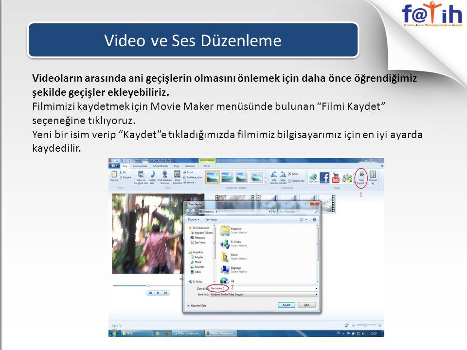 Video ve Ses Düzenleme Videoların arasında ani geçişlerin olmasını önlemek için daha önce öğrendiğimiz şekilde geçişler ekleyebiliriz.