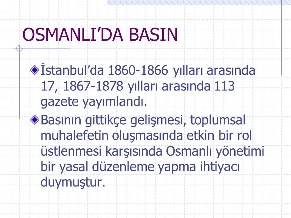 OSMANLI'DA BASIN İstanbul'da 1860-1866 yılları arasında 17, 1867-1878 yılları arasında 113 gazete yayımlandı.