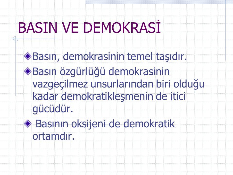 BASIN VE DEMOKRASİ Basın, demokrasinin temel taşıdır.